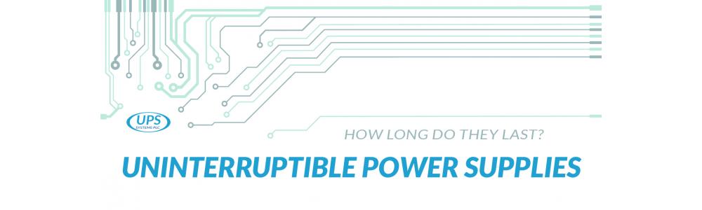 How Long Do Uninterruptible Power Supplies Last?