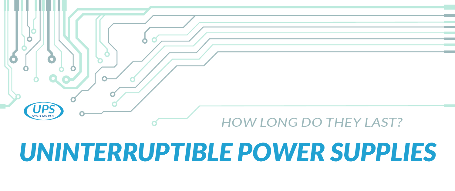 How Long Do Uninterruptible Power Supplies Last?